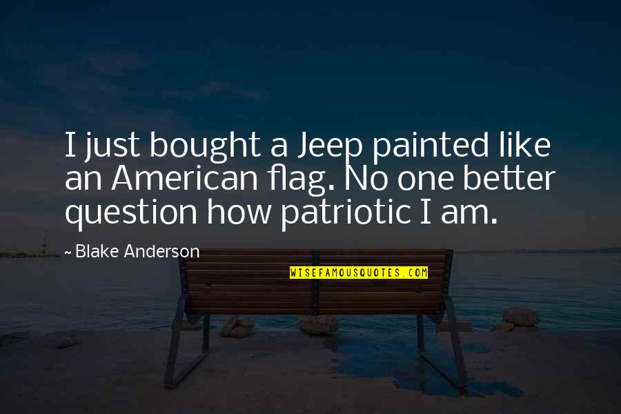 Feeling Sickness Quotes By Blake Anderson: I just bought a Jeep painted like an
