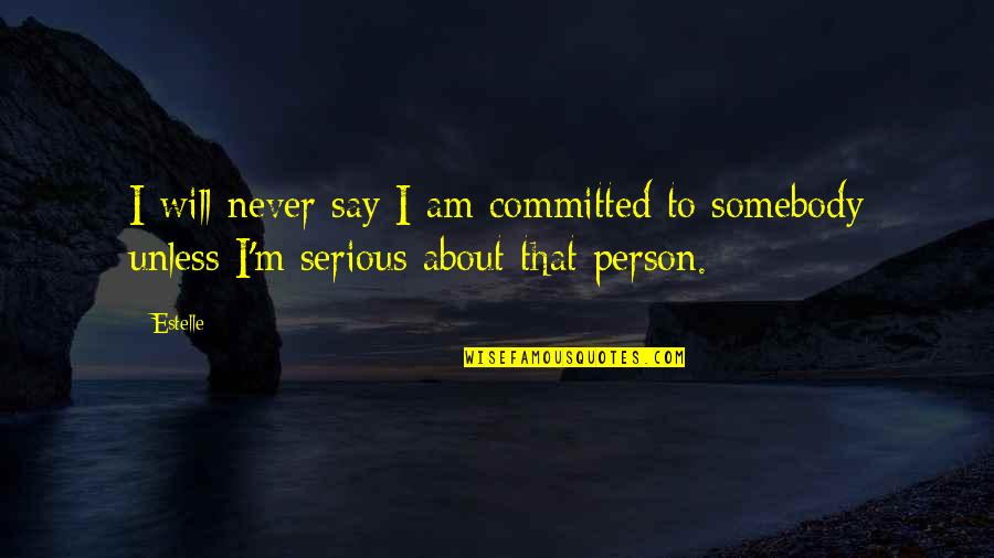 Feeling Sickness Quotes By Estelle: I will never say I am committed to