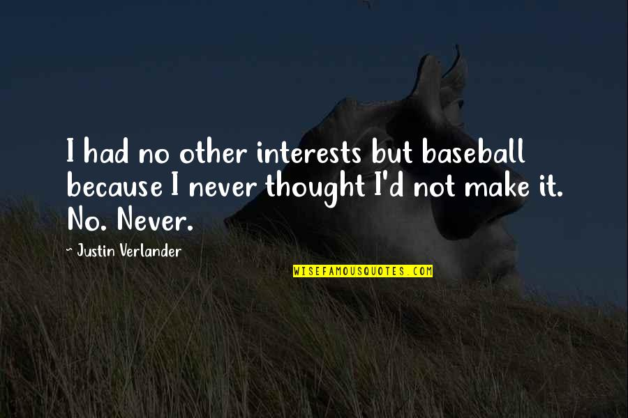 Feeling Sickness Quotes By Justin Verlander: I had no other interests but baseball because