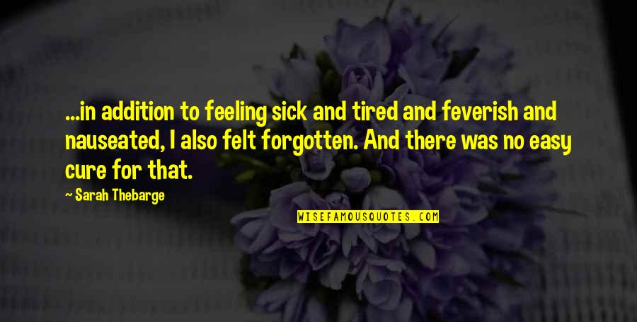 Feeling Sickness Quotes By Sarah Thebarge: ...in addition to feeling sick and tired and
