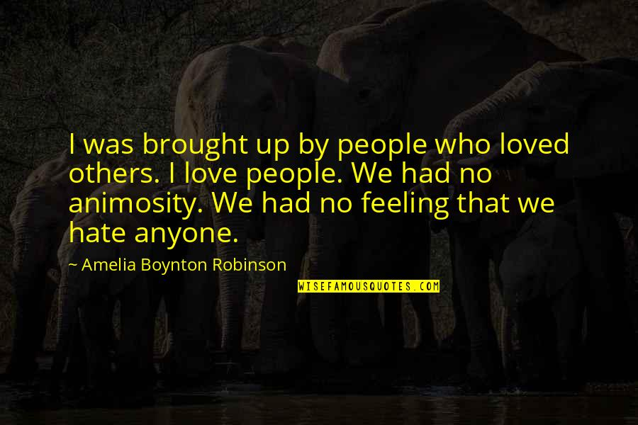 Feeling So Loved Quotes By Amelia Boynton Robinson: I was brought up by people who loved