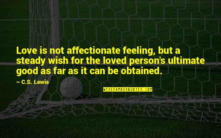 Feeling So Loved Quotes By C.S. Lewis: Love is not affectionate feeling, but a steady
