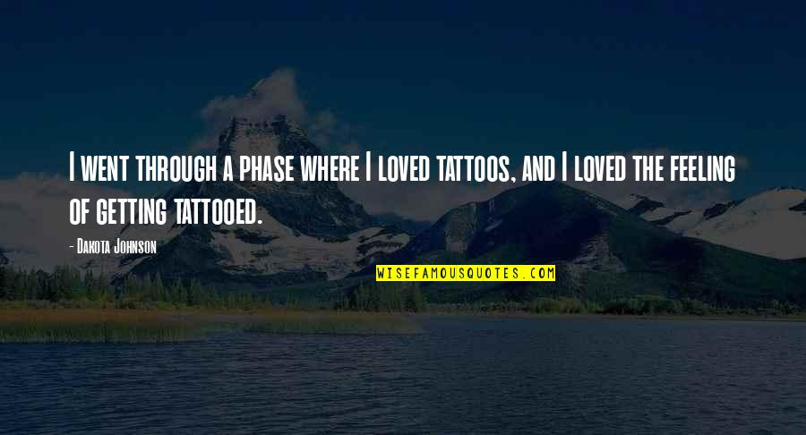 Feeling So Loved Quotes By Dakota Johnson: I went through a phase where I loved