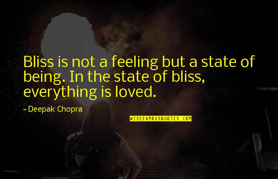 Feeling So Loved Quotes By Deepak Chopra: Bliss is not a feeling but a state