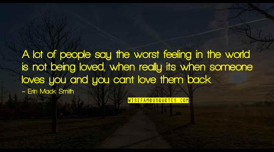 Feeling So Loved Quotes By Erin Mack Smith: A lot of people say the worst feeling