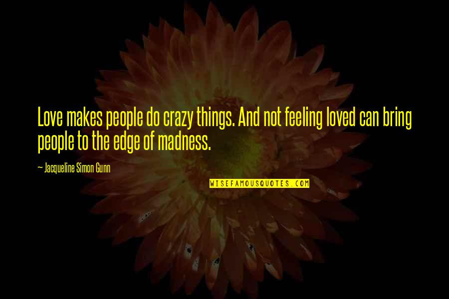 Feeling So Loved Quotes By Jacqueline Simon Gunn: Love makes people do crazy things. And not