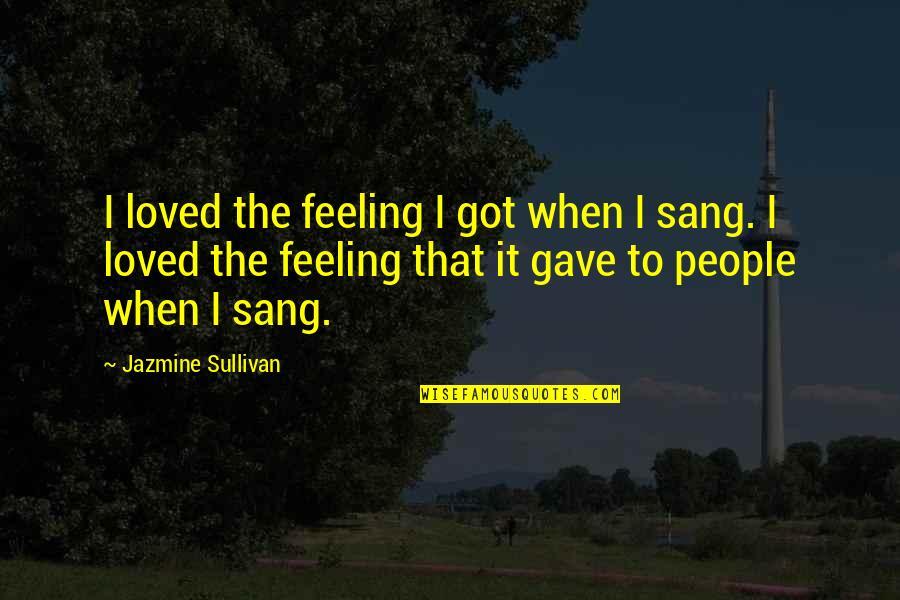 Feeling So Loved Quotes By Jazmine Sullivan: I loved the feeling I got when I