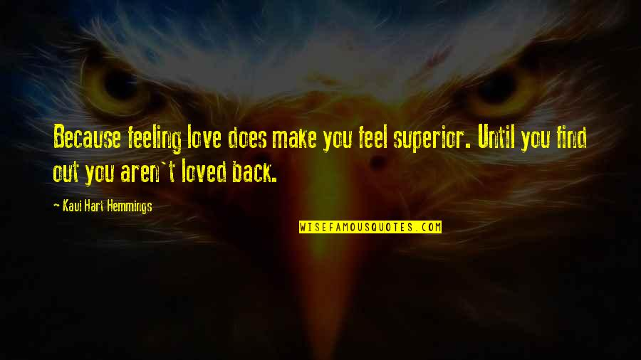 Feeling So Loved Quotes By Kaui Hart Hemmings: Because feeling love does make you feel superior.