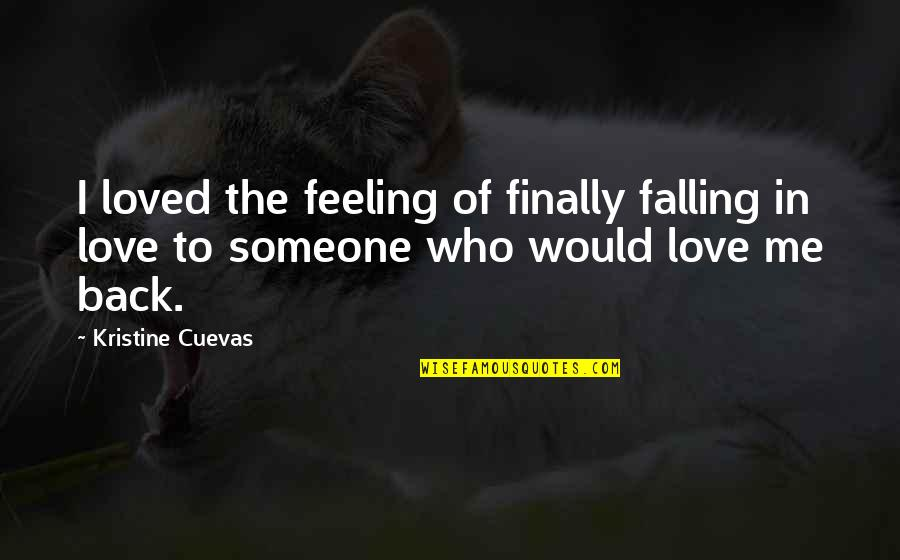 Feeling So Loved Quotes By Kristine Cuevas: I loved the feeling of finally falling in