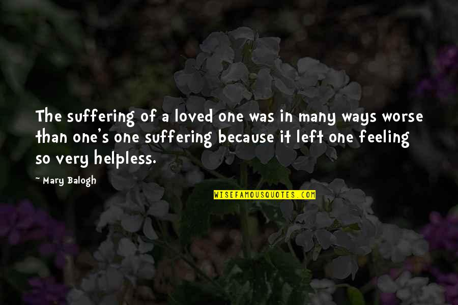 Feeling So Loved Quotes By Mary Balogh: The suffering of a loved one was in