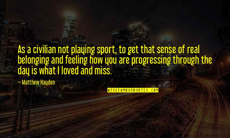 Feeling So Loved Quotes By Matthew Hayden: As a civilian not playing sport, to get