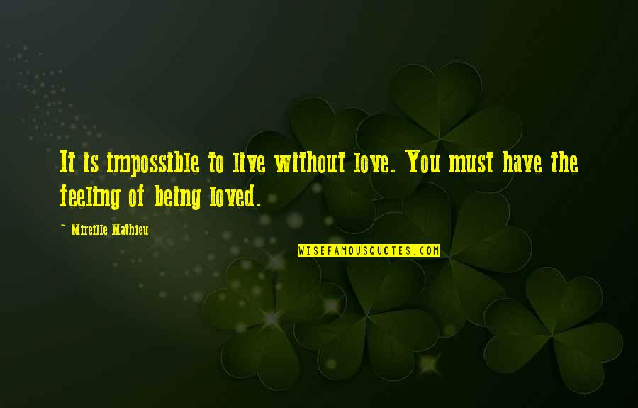 Feeling So Loved Quotes By Mireille Mathieu: It is impossible to live without love. You