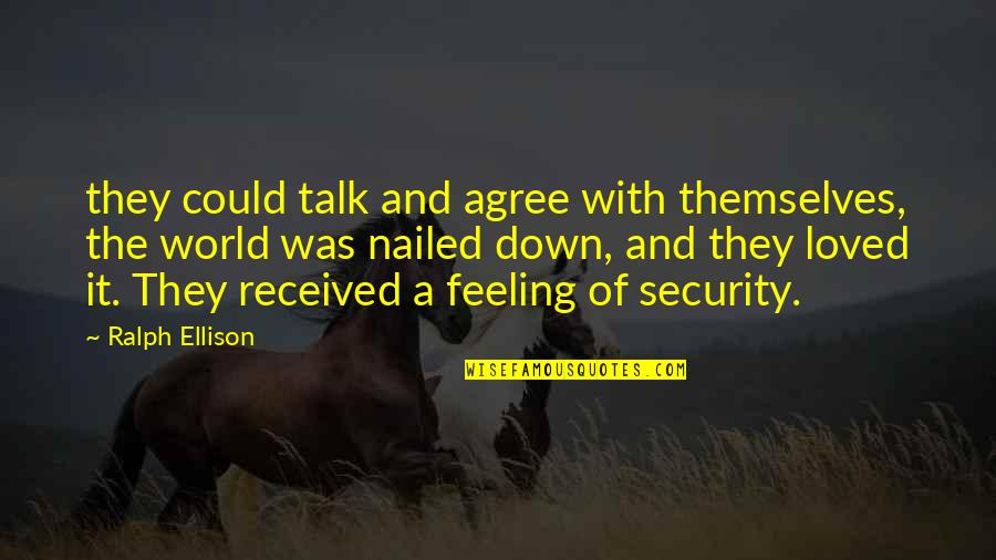 Feeling So Loved Quotes By Ralph Ellison: they could talk and agree with themselves, the