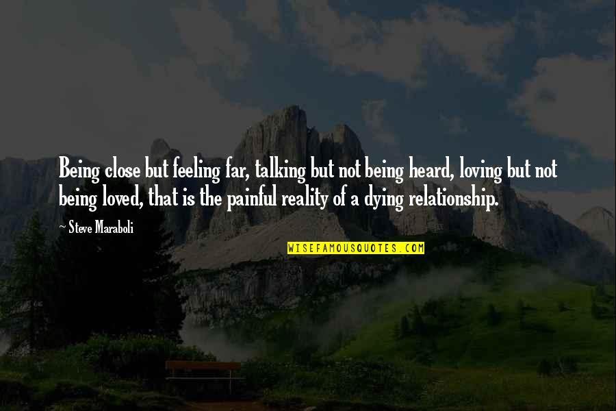 Feeling So Loved Quotes By Steve Maraboli: Being close but feeling far, talking but not