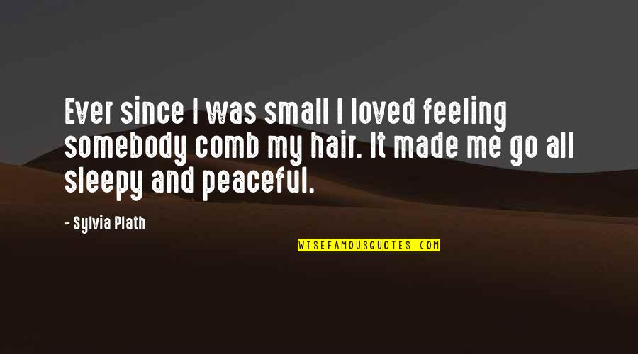 Feeling So Loved Quotes By Sylvia Plath: Ever since I was small I loved feeling