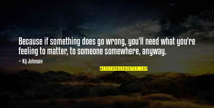 Feeling Something Is Wrong Quotes By Kij Johnson: Because if something does go wrong, you'll need