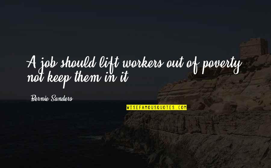 Feeling Teary Quotes By Bernie Sanders: A job should lift workers out of poverty,