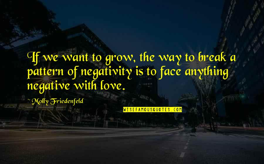 Feeling Teary Quotes By Molly Friedenfeld: If we want to grow, the way to