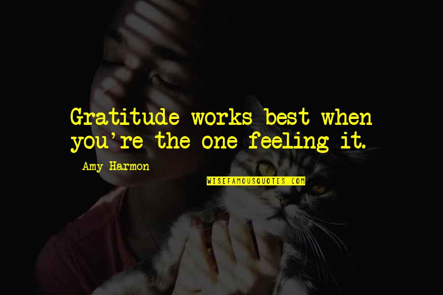Feeling The Best Quotes By Amy Harmon: Gratitude works best when you're the one feeling