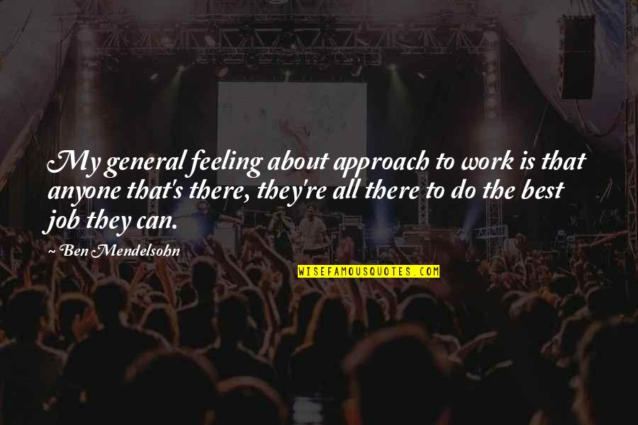 Feeling The Best Quotes By Ben Mendelsohn: My general feeling about approach to work is