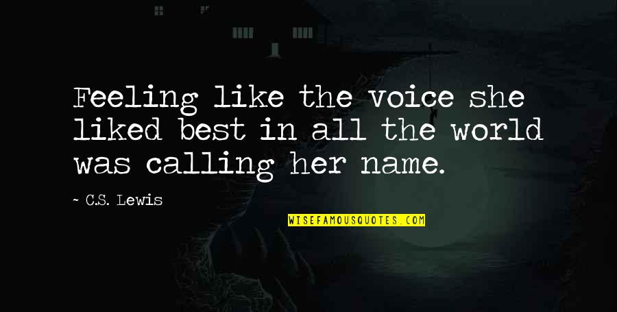 Feeling The Best Quotes By C.S. Lewis: Feeling like the voice she liked best in