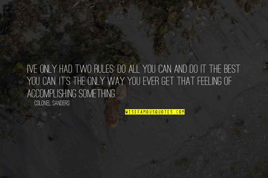Feeling The Best Quotes By Colonel Sanders: I've only had two rules: Do all you
