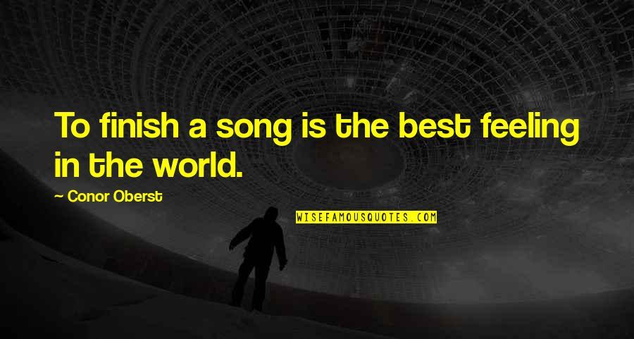 Feeling The Best Quotes By Conor Oberst: To finish a song is the best feeling