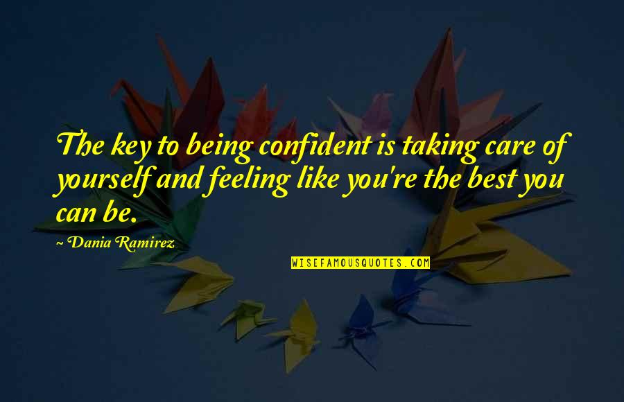 Feeling The Best Quotes By Dania Ramirez: The key to being confident is taking care