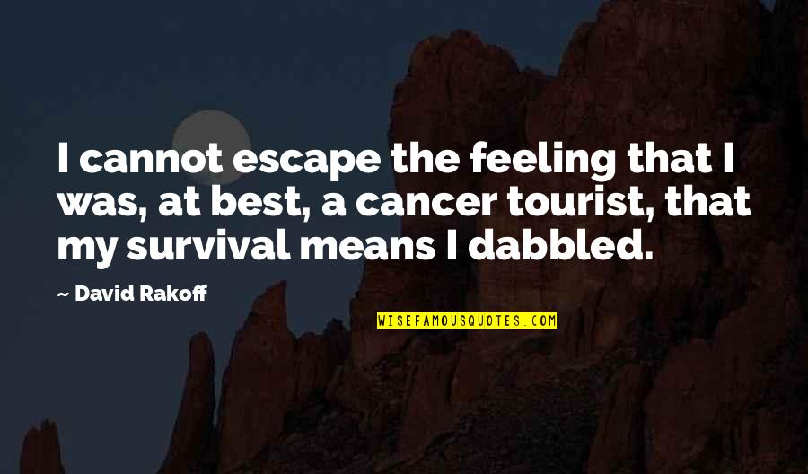 Feeling The Best Quotes By David Rakoff: I cannot escape the feeling that I was,