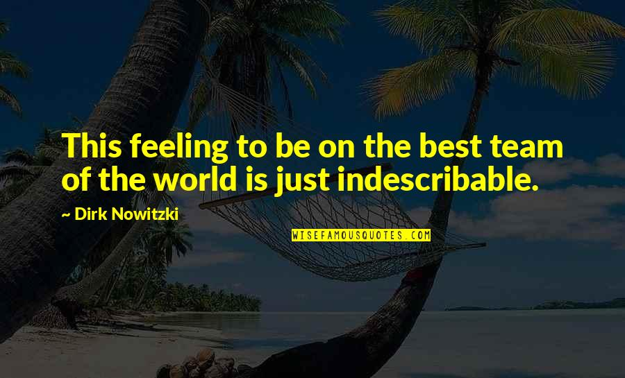 Feeling The Best Quotes By Dirk Nowitzki: This feeling to be on the best team