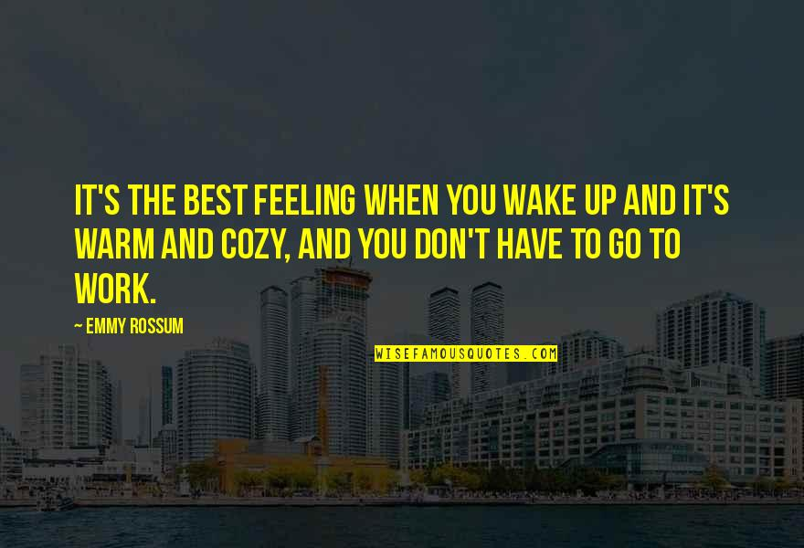 Feeling The Best Quotes By Emmy Rossum: It's the best feeling when you wake up