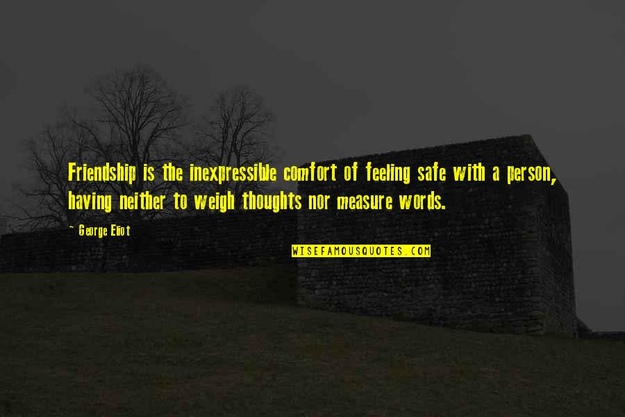 Feeling The Best Quotes By George Eliot: Friendship is the inexpressible comfort of feeling safe