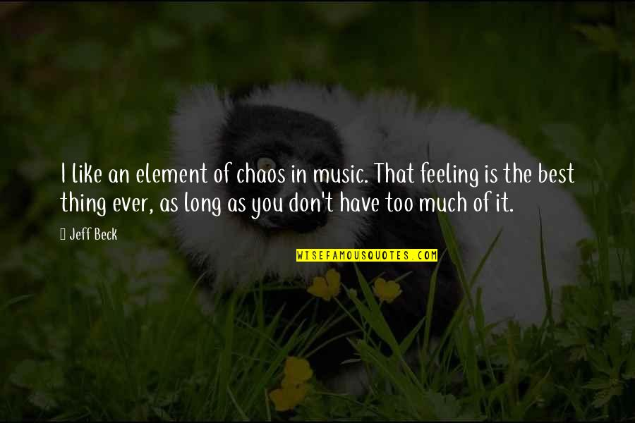 Feeling The Best Quotes By Jeff Beck: I like an element of chaos in music.