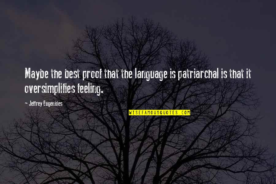 Feeling The Best Quotes By Jeffrey Eugenides: Maybe the best proof that the language is