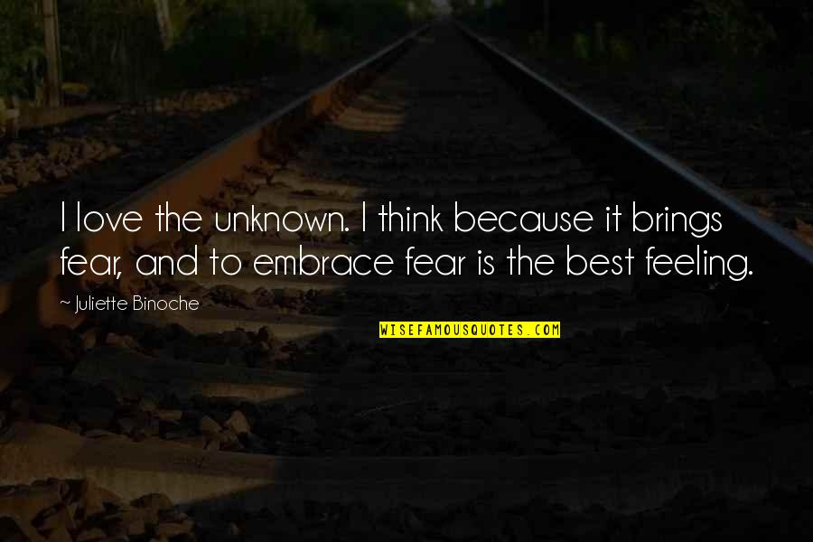 Feeling The Best Quotes By Juliette Binoche: I love the unknown. I think because it