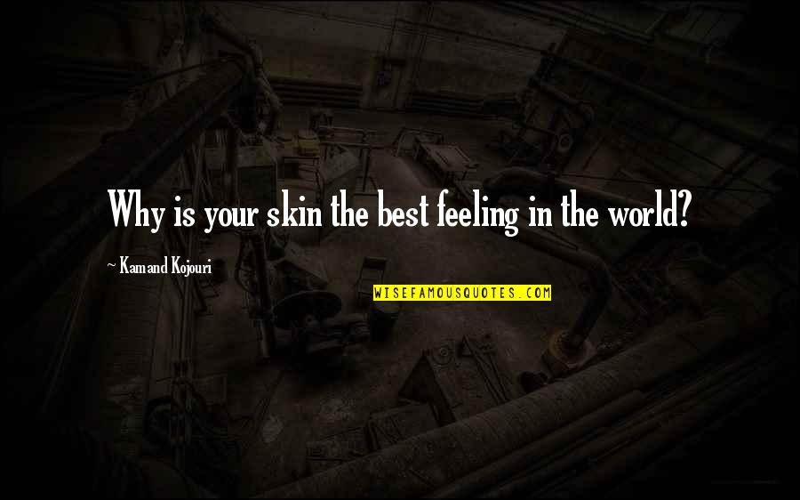 Feeling The Best Quotes By Kamand Kojouri: Why is your skin the best feeling in