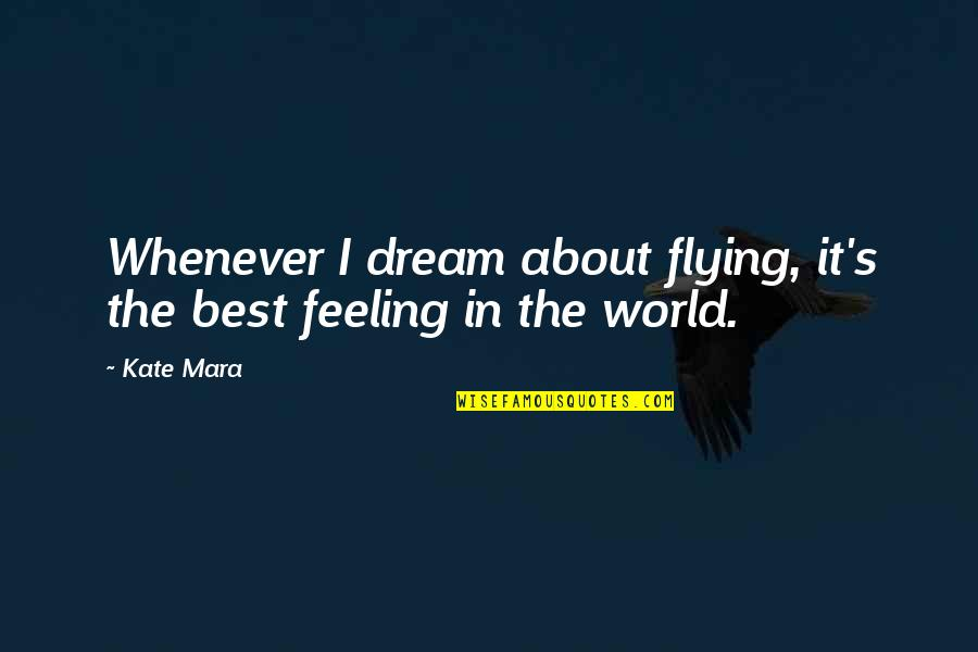 Feeling The Best Quotes By Kate Mara: Whenever I dream about flying, it's the best