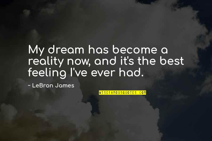 Feeling The Best Quotes By LeBron James: My dream has become a reality now, and