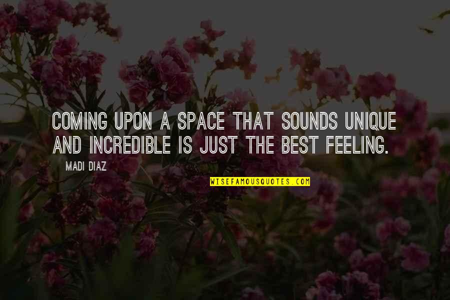 Feeling The Best Quotes By Madi Diaz: Coming upon a space that sounds unique and
