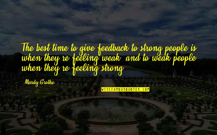 Feeling The Best Quotes By Mardy Grothe: The best time to give feedback to strong