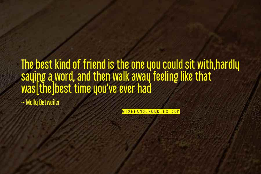 Feeling The Best Quotes By Molly Detweiler: The best kind of friend is the one