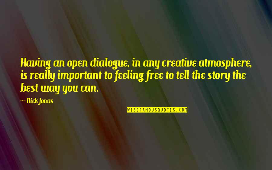 Feeling The Best Quotes By Nick Jonas: Having an open dialogue, in any creative atmosphere,
