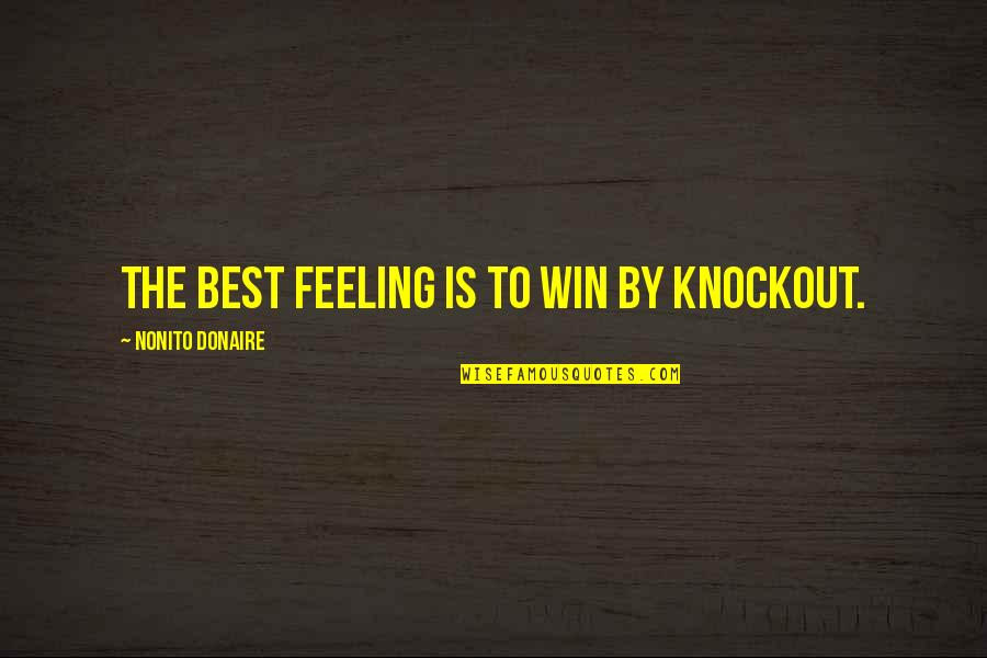 Feeling The Best Quotes By Nonito Donaire: The best feeling is to win by knockout.