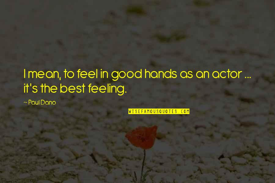 Feeling The Best Quotes By Paul Dano: I mean, to feel in good hands as