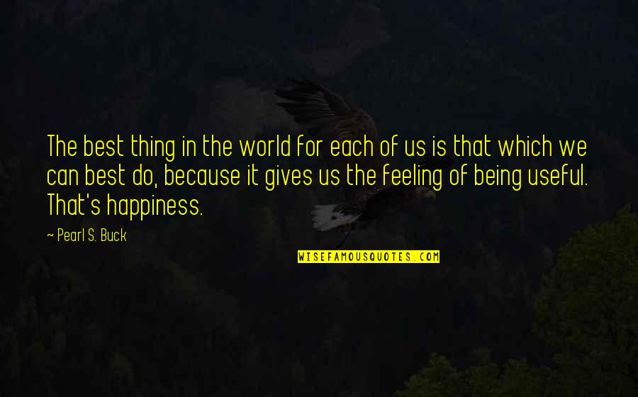 Feeling The Best Quotes By Pearl S. Buck: The best thing in the world for each