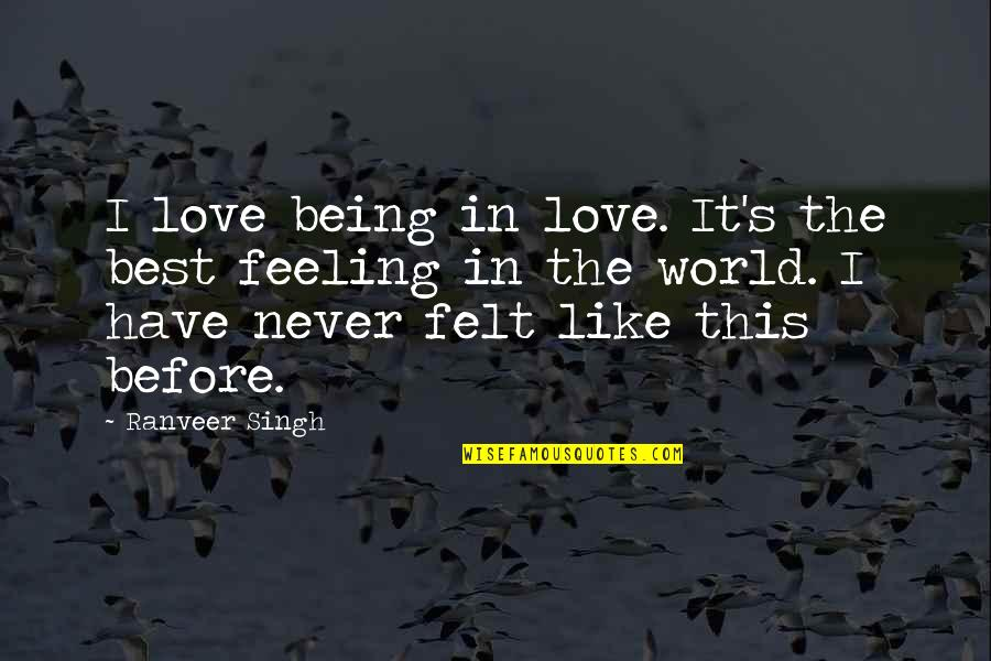 Feeling The Best Quotes By Ranveer Singh: I love being in love. It's the best