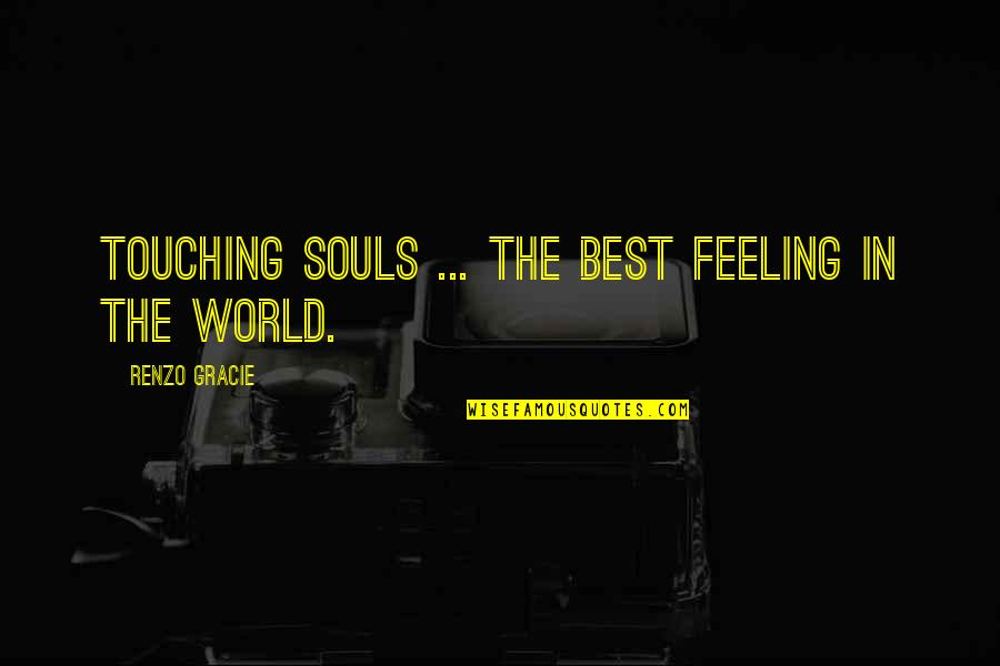 Feeling The Best Quotes By Renzo Gracie: Touching souls ... The best feeling in the