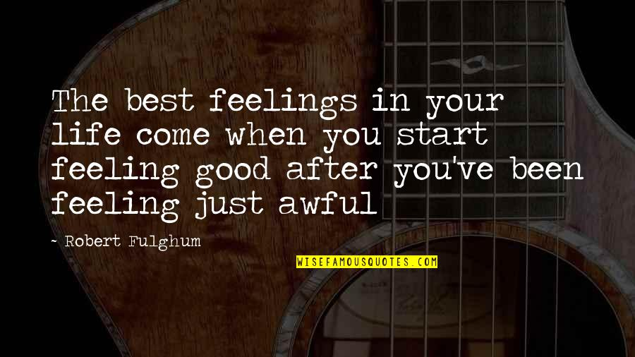 Feeling The Best Quotes By Robert Fulghum: The best feelings in your life come when