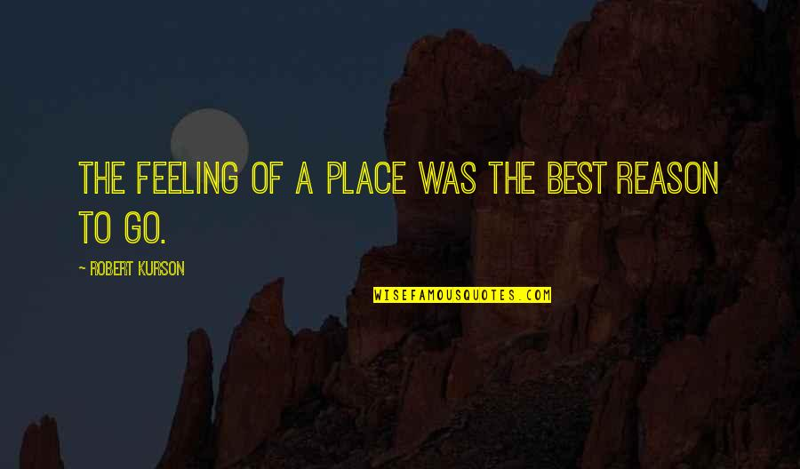 Feeling The Best Quotes By Robert Kurson: The feeling of a place was the best