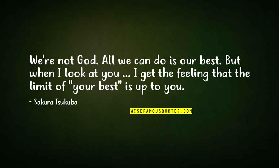 Feeling The Best Quotes By Sakura Tsukuba: We're not God. All we can do is